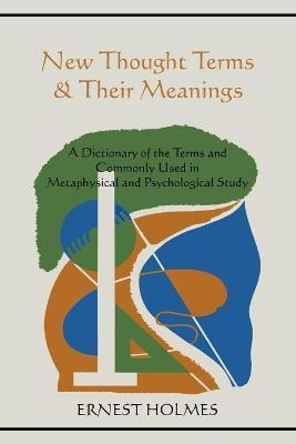 New Thought Terms & Their Meanings  A Dictionary of the Terms and Commonly Used in Metaphysical and Psychological Study