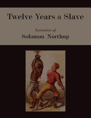 Twelve Years a Slave. Narrative of Solomon Northup [Illustrated Edition]