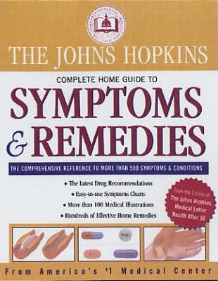 The John Hopkins Complete Home Guide to Symptoms and Remedies