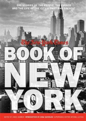 New York Times Book Of New York : Stories of the People, the Streets, and the Life of the City Past and Present