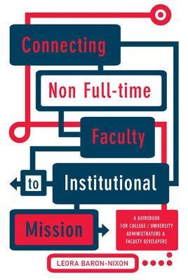 Connecting Non Full-Time Faculty to Institutional Mission  A Guidebook for College/University Administrators and Faculty Developers