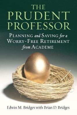 The Prudent Professor: Saving and Planning for a Worry-free Retirement