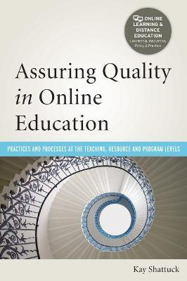 Assuring Quality in Online Education: Practices and Processes at the Teaching, Resource, and Program Levels