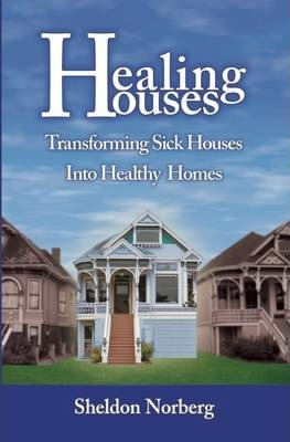 Healing Houses : Transforming Sick Houses into Healthy Homes