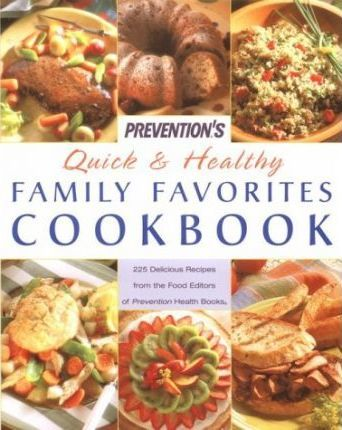 Prevention's Quick and Healthy Family Favorites Cookbook : Over 215 Delicious Recipes – Prevention Magazine