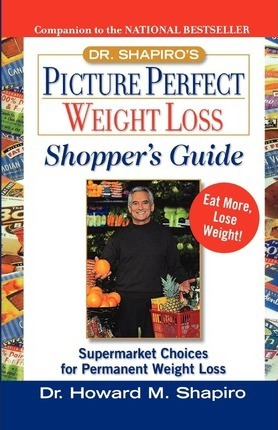 Dr Shapiros Picture Perfect Weight Loss Shoppers G : Supermarket Choices for Permanent Weight Loss