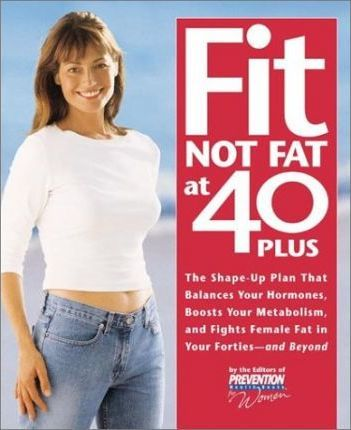Fit Not Fat at 40 Plus : The Shape-Up Plan That Balances Your Hormones, Boosts Your Metabolism, and Fights Female Fat in Your Forties– And Beyond – Rodale Books