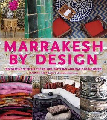 Marrakesh By Design Decorating With All The Colors Patterns And Magic Of Morocco