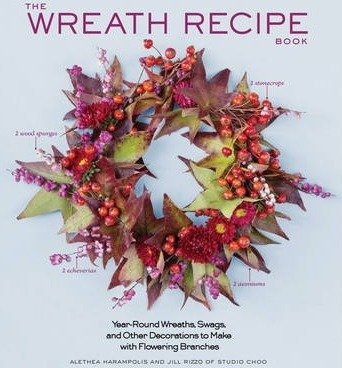 Wreath Recipe Book : Year-Round Wreaths, Swags, and Other Decorations to Make with Seasonal Branches