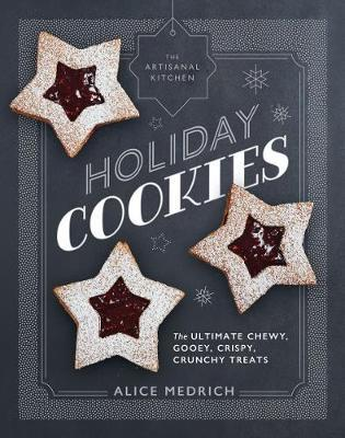 The Artisanal Kitchen Holiday Cookies Alice Medrich 9781579658045