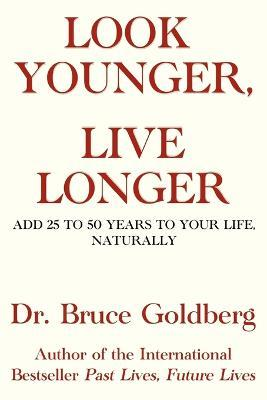 Astrosadventuresbookclub.com Look Younger, Live Longer : Add 25 To 50 Years To Your Life, Naturally Image