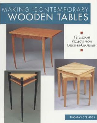 Making Contemporary Wooden Tables : 18 Elegant Projects From  Designer Craftsmen