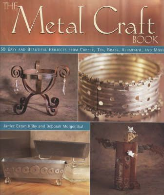 The Metal Craft Book  50 Easy and Beautiful Projects from Copper, Tin, Brass and Aluminium