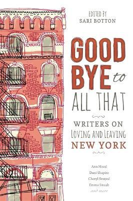 Goodbye to All That : Writers on Loving and Leaving New York