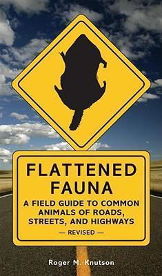 Flattened Fauna : A Field Guide to Common Animals of Roads, Streets, and Highways