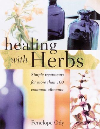 Healing with Herbs  Simple Treatments for More Than 100 Common Ailments