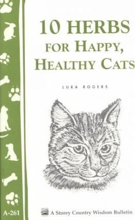 10 Herbs for Happy, Healthy Cats: Storey's Country Wisdom Bulletin A.261