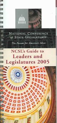 NCSL's Guide to Leaders And Legislatures 2005