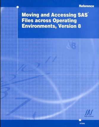 Moving and Accessing Sas Files Across Operating Environments, Version 8