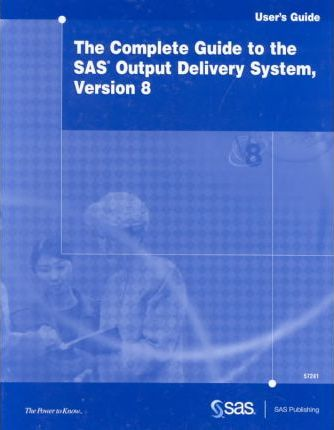 The Complete Guide to the Sas Output Delivery System