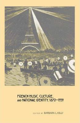 French Music, Culture, and National Identity, 1870-1939