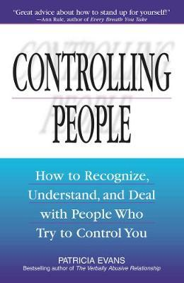 Controlling People : How to Recognize, Understand, and Deal With People Who Try to Control You