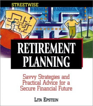 Streetwise Retirement Planning: Savvy Strategies and Practical Advice for a Secure Financial Future