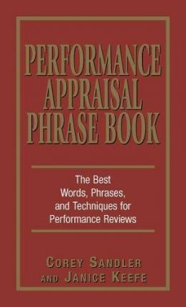 Performance Appraisal Phrase Book : The Best Words, Phrases, and Techniques for Performace Reviews