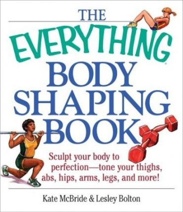 The Everything Body Shaping Book