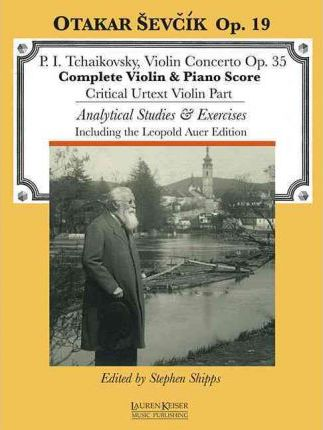 P. I. Tchaikovsky, Violin Concerto Op. 35 : Complete Violin & Piano Score; Critical Urtext Violin Part; Analytical Studies & Exercises Including the Leopold Auer Edition
