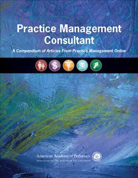 Practice Management Consultant : A Compendium of Articles from Practice Management Online