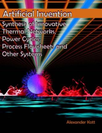 Artificial Invention: Synthesis of Innovative Thermal Networks, Power Cycles, Process Flowsheets and Other Systems
