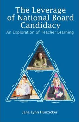 The Leverage of National Board Candidacy  An Exploration of Teacher Learning