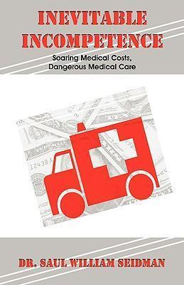 Inevitable Incompetence: Soaring Medical Costs, Dangerous Medical Care