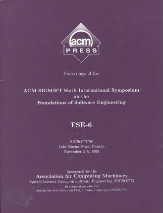 Proceedings of the Acm Sigsoft 6th International Symposium on the Foundations of Software Engineering