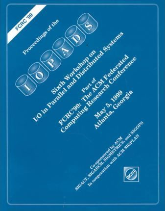 Proceedings of the Iopads, Sixth Workshop on I/O in Parallel and Distributed Systems