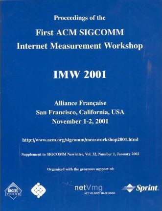 Proceedings of the First ACM SIGCOMM Internet Measurement Workshop