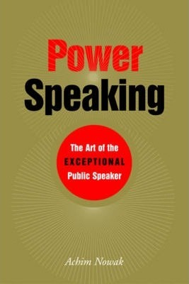 Power Speaking  The Art of the Exceptional Public Speaker