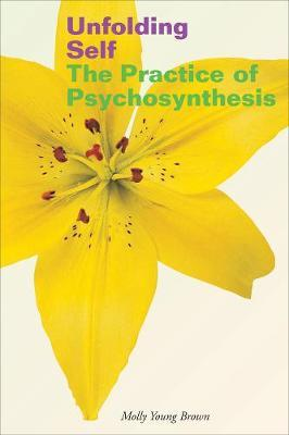 Unfolding Self : The Practice of Psychosynthesis