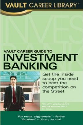 Vault career guide to investment banking, second edition – career.