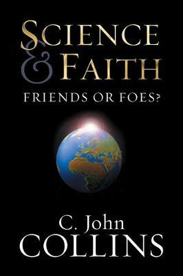 Science and Faith: Friends or Foes?
