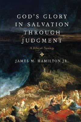 God's Glory in Salvation through Judgment  A Biblical Theology