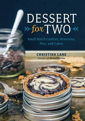 Dessert For Two : Small Batch Cookies, Brownies, Pies, and Cakes