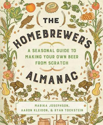 The Homebrewer's Almanac : A Seasonal Guide to Making Your Own Beer from Scratch