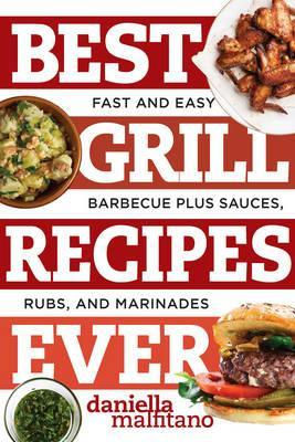 Best grill recipes ever daniella malfitano 9781581573930 best grill recipes ever fast and easy barbecue plus sauces rubs and marinades forumfinder Images