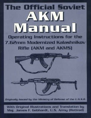 The Official Soviet AKM Manual: Operating Instructions for the 7.62mm Modernized Kalashnikov Rifle (AKM and AKMS)