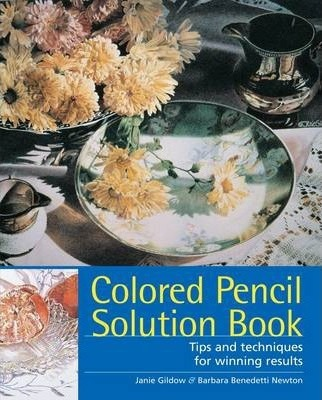 Colored Pencil Solution Book : Barbara Newton : 9781581809190