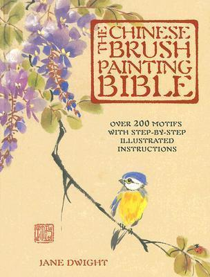 The Chinese Brush Painting Bible Over 200 Motifs with Step by Step Illustrated Instructions