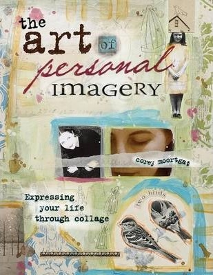 The Art of Personal Imagery : Expressing Your Life Through Collage