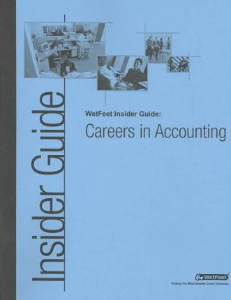 The Wetfeet Insider Guide to Careers in Accounting